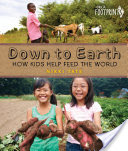 Down to Earth: How Kids Help Feed the World