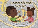 Sometimes We Do